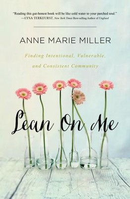 Lean On Me: Finding Intentional, Vulnerable, and Consistent Community - eBook  -     By: Anne Marie Miller