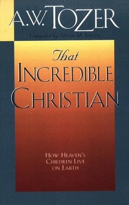 That Incredible Christian  -     By: A.W. Tozer