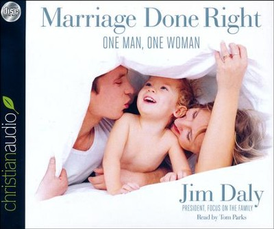 Marriage Done Right: One Man, One Woman - unabridged audio book on CD  -     Narrated By: Jim Daly     By: Jim Daly