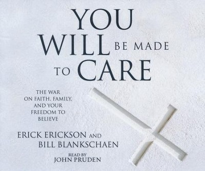 You Will Be Made to Care: The War on Faith, Family, and Your Freedom to Believe - unabridged audio book on CD  -     Narrated By: Erick Erickson     By: Erick Erickson, Bill Blankschaen