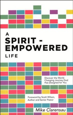 A Spirit-Empowered Life  -     By: Michael Clarensau