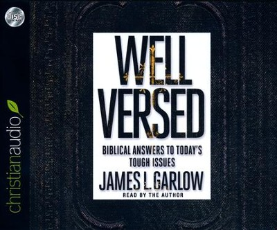 Well Versed: Biblical Answers to Today's Tough Issues - unabridged audio book on CD  -     By: James L. Garlow
