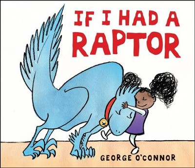 If I Had a Raptor  -     By: George O'Connor     Illustrated By: George O'Connor