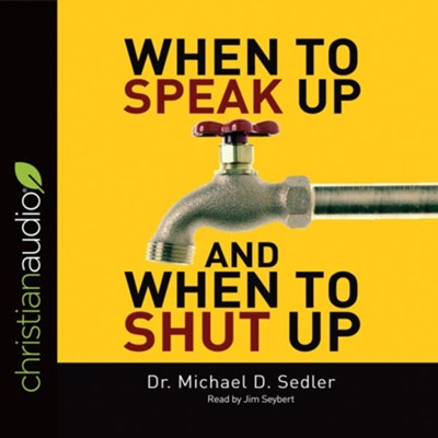 When to Speak Up & When to Shut Up: Principles for Conversations You Won't Regret - unabridged audio book on CD  -     By: Michael D. Sedler