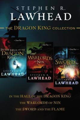 The Dragon King Collection: In the Hall of the Dragon King, The Warlords of Nin, and The Sword and the Flame - eBook  -     By: Stephen R. Lawhead