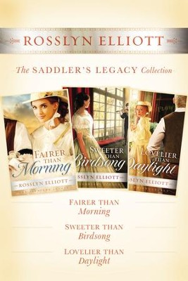 The Saddler's Legacy Collection: Fairer than Morning, Sweeter than Birdsong, and Lovelier than Daylight - eBook  -     By: Rosslyn Elliott
