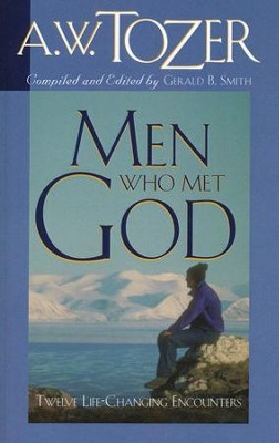 Men Who Met God: Twelve Life-Changing Encounters   -     By: A.W. Tozer