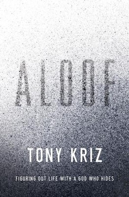 Aloof: Figuring Out Life with a God Who Hides - eBook  -     By: Tony Kriz