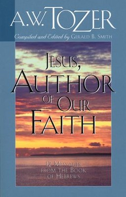 Jesus - Author of Our Faith   -     By: A.W. Tozer