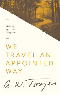 We Travel An Apointed Way  -     By: A.W. Tozer