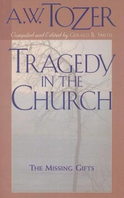 Tragedy In The Church: The Missing Gifts   -     By: A.W. Tozer