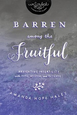 Barren Among the Fruitful: Navigating Infertility with Hope, Wisdom, and Patience - eBook  -     By: Amanda Haley