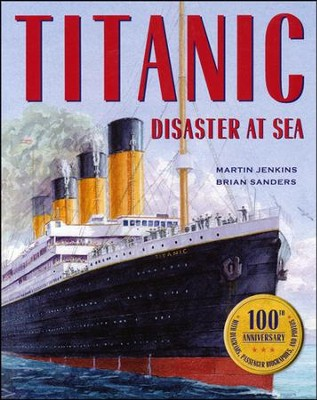 Titanic  -     By: Martin Jenkins     Illustrated By: Brian Sanders