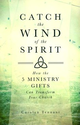 Catch the Wind of the Spirit: How the 5 Ministry Gifts Can Transform Your Church  -     By: Carolyn Tennant, James Bradford