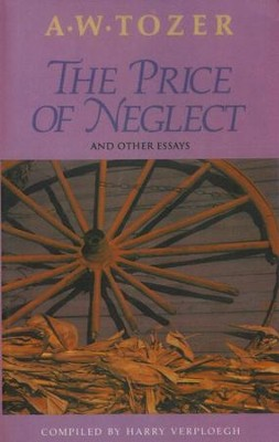 Price Of Neglect: and Other Essays   -     By: A.W. Tozer