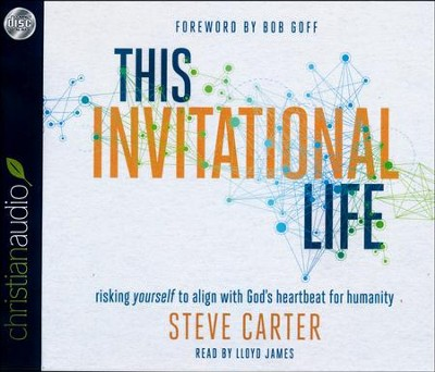 This Invitational Life: Risking Yourself to Align with God's Heartbeat for Humanity - unabridged audio book on CD  -     By: Steve Carter