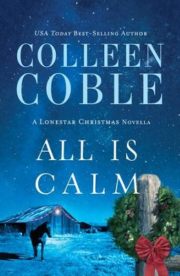 All Is Calm: A Lonestar Christmas Novella - eBook  -     By: Colleen Coble