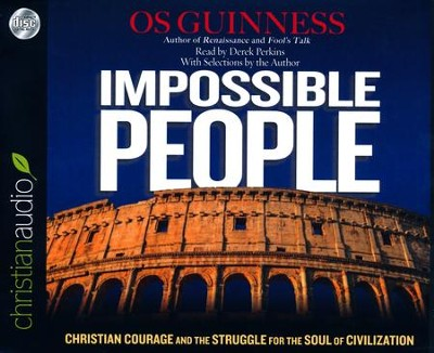 Impossible People: Christian Courage and the Struggle for the Soul of Civilization - unabridged audio book on CD  -     By: Os Guinness