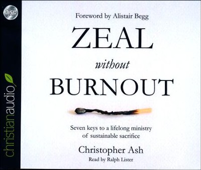 Zeal without Burnout: Seven Keys to a Lifelong Ministry of Sustainable Sacrifice - unabridged audio book on CD  -     By: Christopher Ash
