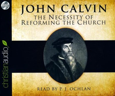 The Necessity of Reforming the Church - unabridged audio book on CD  -     Narrated By: P.J. Ochlan     By: John Calvin