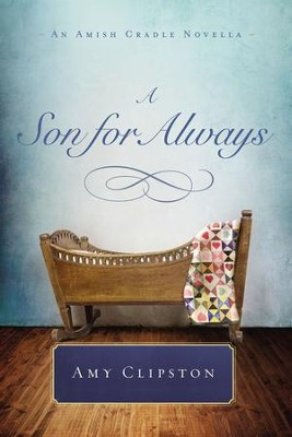 A Son for Always: An Amish Cradle Novella - eBook  -     By: Amy Clipston