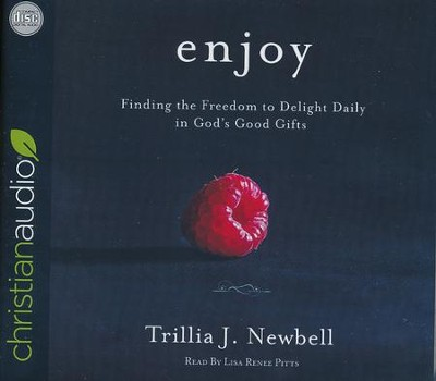 Enjoy: Finding the Freedom to Delight Daily in God's Good Gifts - unabridged audio book on CD  -     By: Trillia J. Newbell