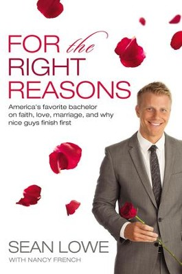 For the Right Reasons: America's Favorite Bachelor on Faith, Love, Marriage, and Why Nice Guys Finish First - eBook  -     By: Sean Lowe
