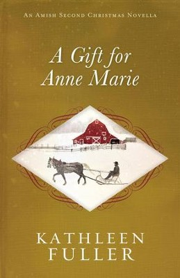 A Gift for Anne Marie: An Amish Second Christmas Novella - eBook  -     By: Kathleen Fuller