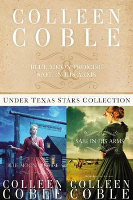 The Under Texas Stars Collection: Blue Moon Promise and Safe in His Arms - eBook  -     By: Colleen Coble