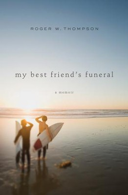 My Best Friend's Funeral: A Memoir - eBook  -     By: Roger W. Thompson