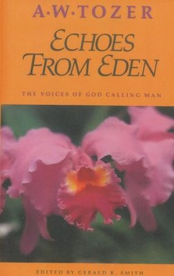 Echoes From Eden: The Voices of God Calling Man   -     By: A.W. Tozer