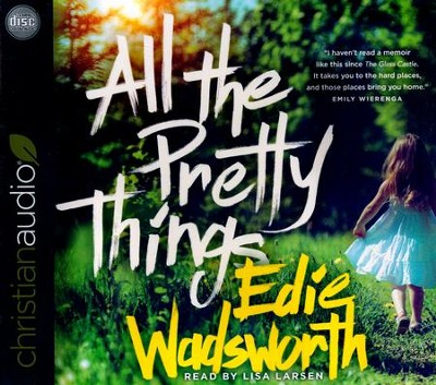 All the Pretty Things: The Story of a Southern Girl Who Went through Fire to Find Her Way Home - unabridged audio book on CD  -     By: Edie Wadsworth