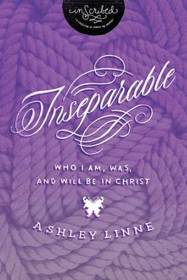Inseparable: Who I Am, Was, and Will Be in Christ - eBook  -     By: Ashley Linne
