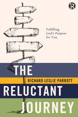 The Reluctant Journey: Fulfilling GodAs Purpose for You - eBook  -     By: Richard Leslie Parrott