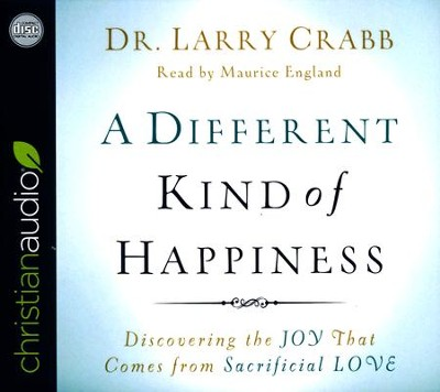 A Different Kind of Happiness: Discovering the Joy That Comes from Sacrificial Love - unabridged audio book on CD  -     Narrated By: Maurice England     By: Larry Crabb