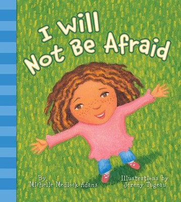 I Will Not Be Afraid  -     By: Michelle Medlock Adams     Illustrated By: Jeremy Tugeau