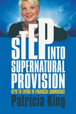 Step Into Supernatural Provision: Keys To Living In Financial Abundance  -     By: Patricia King