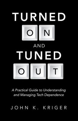 Turned On and Tuned Out: A Practical Guide to Understanding and Managing Tech Dependence - eBook  -     By: John Kriger