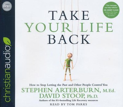 Take Your Life Back: How to Stop Letting the Past and Other People Control You - unabridged audio book on CD  -     By: Stephen Arterburn, David Stoop