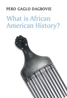 What is African American History  -     By: Pero Gaglo Dagbovie