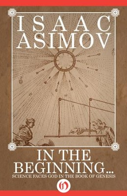 In the Beginning: Science Faces God in the Book of Genesis - eBook  -     By: Isaac Asimov