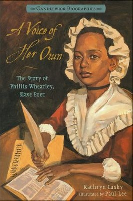 A Voice of Her Own: The Story of Phillis Wheatley, Slave Poet  -     By: Kathryn Lasky     Illustrated By: Paul Lee