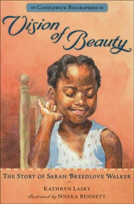 Vision of Beauty: The Story of Sarah Breedlove Walker  -     By: Kathryn Lasky     Illustrated By: Nnenka Bennett