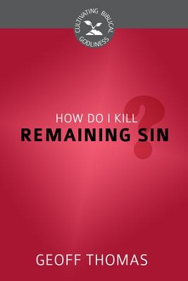 How Do I Kill Remaining Sin? - eBook  -     By: Geoffrey Thomas