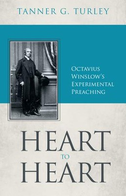 Heart to Heart: Octavius Winslow's Experimental Preaching - eBook  -     By: Tanner G. Turley