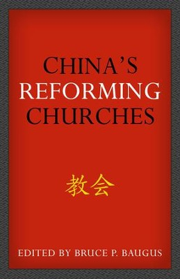 China's Reforming Churches: Mission, Polity, and Ministry in the Next Christendom - eBook  -     By: Bruce P. Baugus