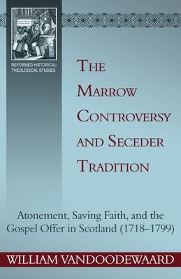 The Marrow Controversy and Seceder Tradition: Atonement, Saving Faith, and the Gospel Offer in Scotland (1718 1799) - eBook  -     By: William VanDoodewaard