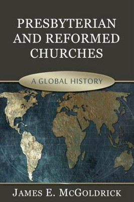 Presbyterian and Reformed Churches: A Global History - eBook  -     By: James McGoldrick
