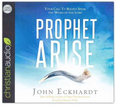 Prophet, Arise: Your Call to Boldly Speak the Word of the Lord - unabridged audio book on CD  -     By: John Eckhardt