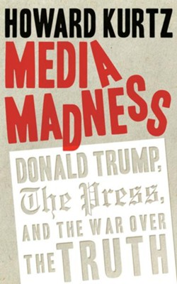 Media Madness: Donald Trump, the Press, and the War over the Truth - unabridged audiobook on CD  -     By: Howard Kurtz